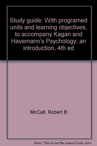 Study guide: With programed units and learning objectives, to accompany Kagan and Havemann's Psychology: an introduction, 4th ed (0155726269) by McCall, Robert B