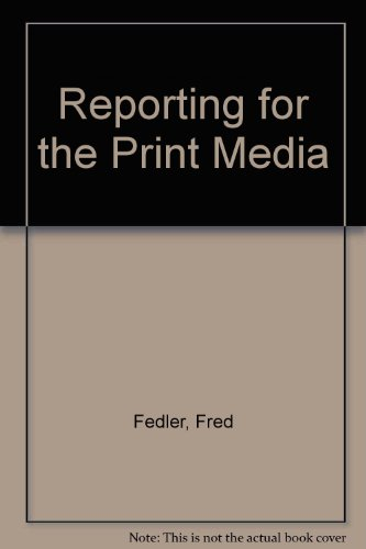 Reporting for the Print Media : A: Fred Fedler