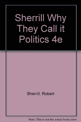 9780155960039: Sherrill Why They Call it Politics 4e