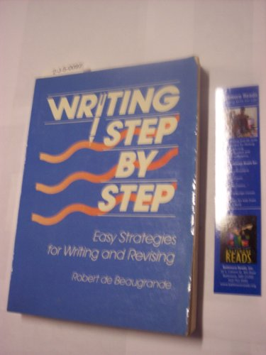 Writing Step by Step: Easy Strategies for Writing and Revising: De Beaugrande, Robert