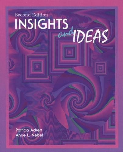 Insights and Ideas, Second Edition: Ackert, Patricia, Nebel, Anne L.