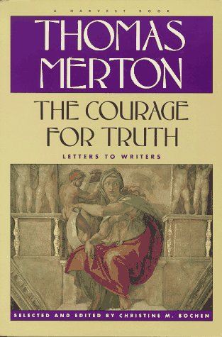 9780156000048: The Courage for Truth: The Letters of Thomas Merton to Writers (A Harvest Book)