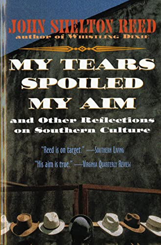 My Tears Spoiled My Aim and Other: Reed, John Shelton