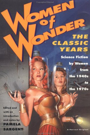 Women of Wonder: The Classic Years: Science Fiction by Women from the 1940s to 1970s