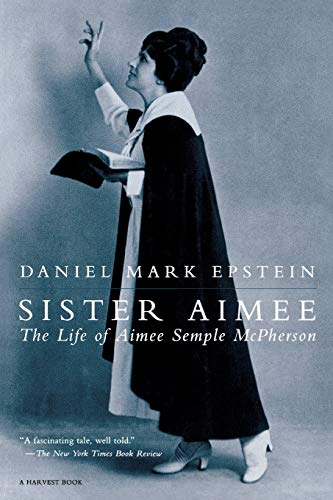 9780156000932: Sister Aimee: The Life of Aimee Semple McPherson (Harvest Book)