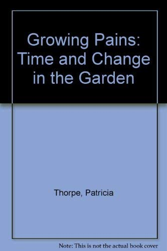 9780156002011: Growing Pains: Time and Change in the Garden