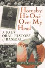 9780156002189: Hornsby Hit One Over My Head: A Fans' Oral History of Baseball
