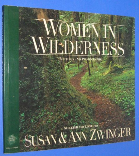 WOMEN IN WILDERNESS : Writings and Photographs: Zwinger, Ann; Zwinger, Susan