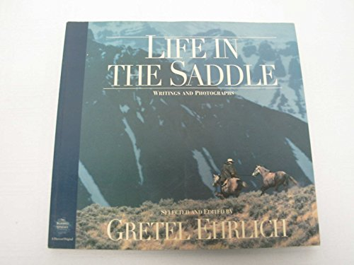 Life in the Saddle: Writings and Photographs: Ehrlich, Gretel, Ed.