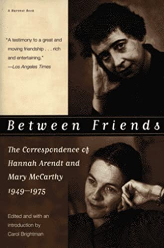9780156002509: Between Friends: The Correspondence of Hannah Arendt and Mary McCarthy 1949-1975