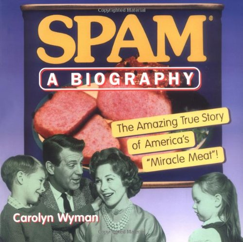 9780156004770: SPAM: A Biography: The Amazing True Story of America's
