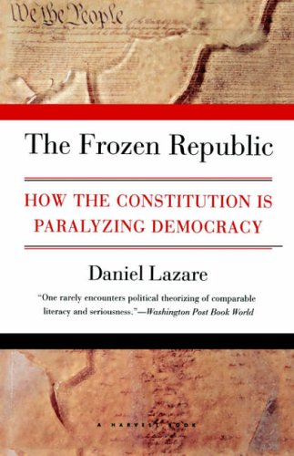 9780156004947: Frozen Republic: How the Constitution is Paralyzing Democracy
