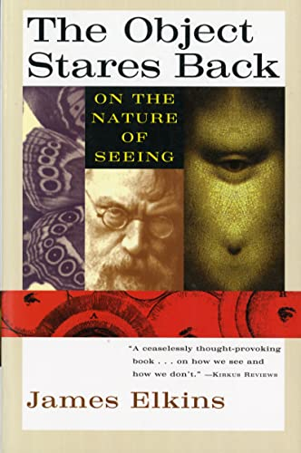 The Object Stares Back: On the Nature: Elkins, James