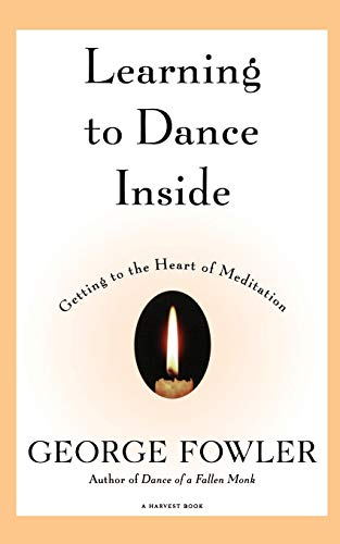 9780156005241: Learning to Dance Inside: Getting to the Heart of Meditation (Harvest Book)