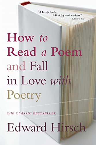 How to Read a Poem: And Fall in Love with Poetry: Hirsch, Edward