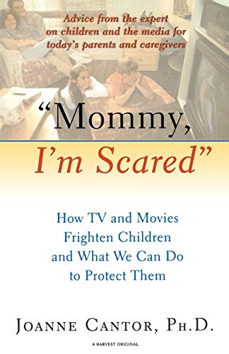 "9780156005920: ""Mommy, I'm Scared"": How TV and Movies Frighten Children and What We Can Do to Protect Them"
