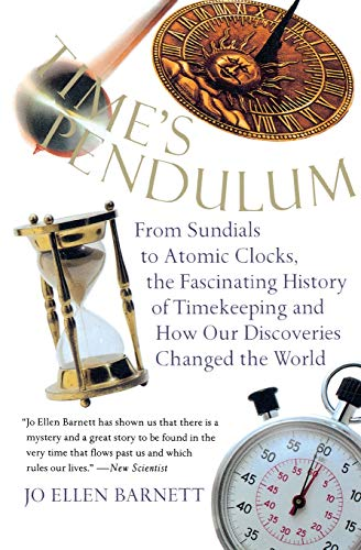 9780156006491: Time's Pendulum: From Sundials to Atomic Clocks, the Fascinating History of Timekeeping and How Our Discoveries Changed the World