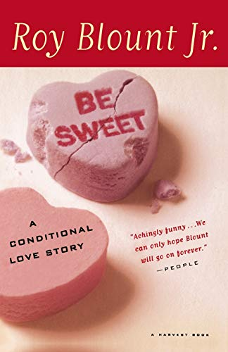 9780156006828: Be Sweet: A Conditional Love Story