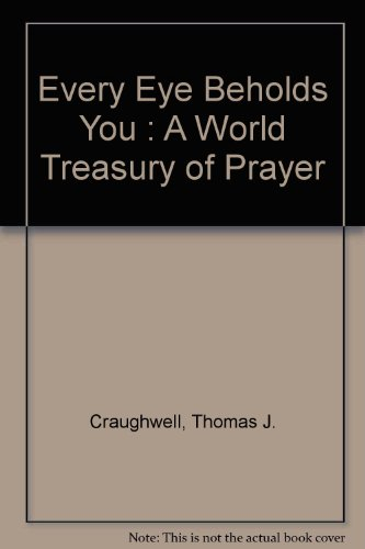9780156007078: Every Eye Beholds You : A World Treasury of Prayer