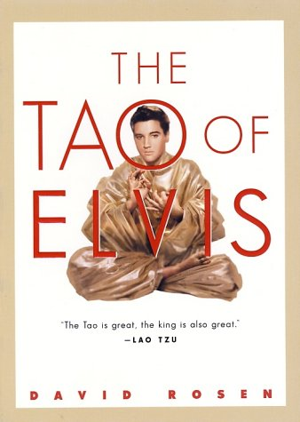 9780156007375: The Tao of Elvis: How the King of Rock'n'roll Was Really Taoist at Heart