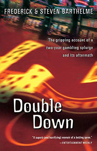Double Down: Reflections on Gambling and Loss: Barthelme, Frederick; Barthelme, Steven