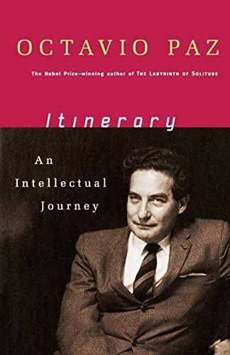 Itinerary: An Intellectual Journey: Paz, Octavio