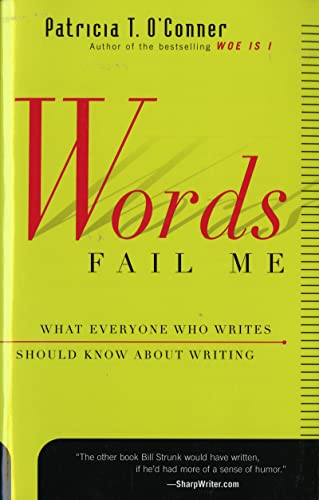 9780156010870: Words Fail Me: What Everyone Who Writes Should Know about Writing