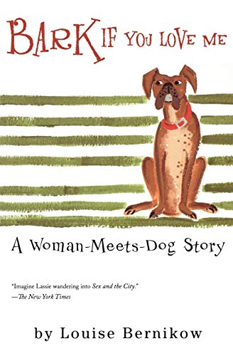 9780156010955: Bark If You Love Me: A Woman-Meets-Dog Story (Harvest Book)