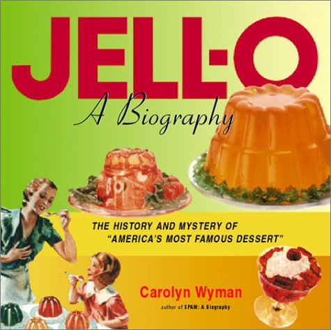 9780156011235: Jell-O: A Biography - The History and Mystery of America's Most Famous Dessert