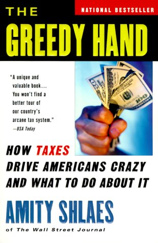 9780156011525: The Greedy Hand: How Taxes Drive Americans Crazy and What to Do About It