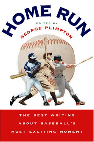 HOME RUN. The Best Writing About Baseball's Most Exciting Moment **SIGNED BY GEORGE PLIMPTON**...