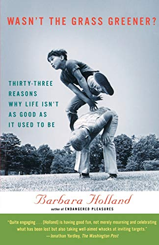9780156011761: Wasn't the Grass Greener?: Thirty-three Reasons Why Life Isn't as Good as It Used to Be
