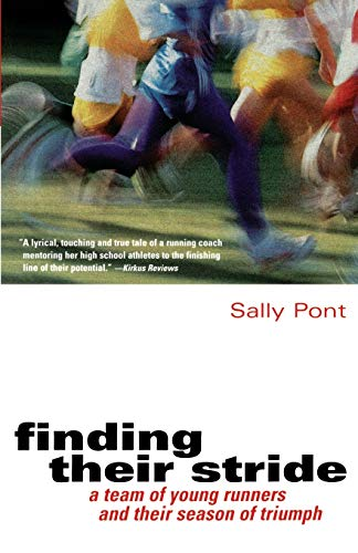 Finding Their Stride: A Team of Young Runners and Their Season of Triumph: Pont, Sally