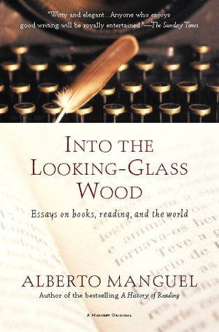 9780156012652: Into the Looking-Glass Wood: Essays on Books, Reading, and the World