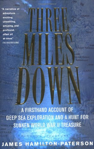9780156012713: Three Miles Down: A Firsthand Account of Deep Sea Exploration and a Hunt for Sunken World War II Treasure (Harvest Book)