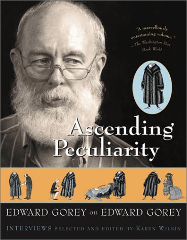 9780156012911: Ascending Peculiarity: Edward Gorey on Edward Gorey