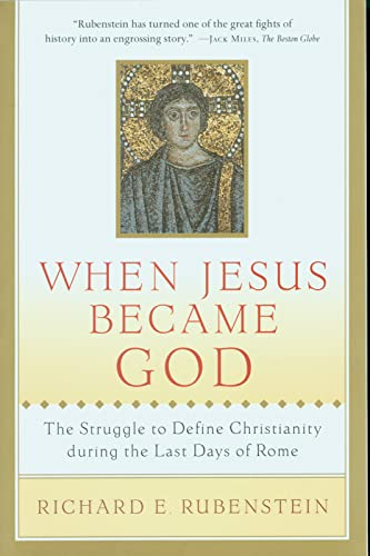 When Jesus Became God: The Struggle to Define Christianity during the Last Days of Rome (0156013150) by Richard E. Rubenstein