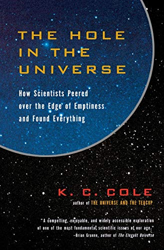 9780156013178: The Hole in the Universe: How Scientists Peered over the Edge of Emptiness and Found Everything