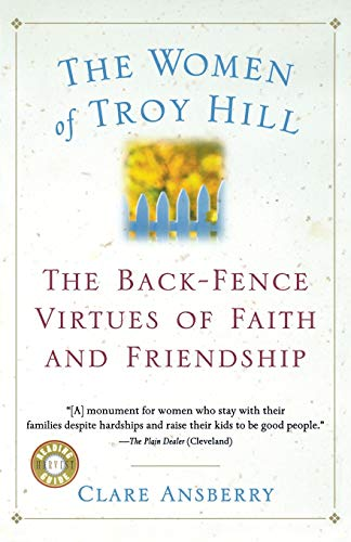 9780156013420: The Women of Troy Hill: The Back-Fence Virtues of Faith and Friendship