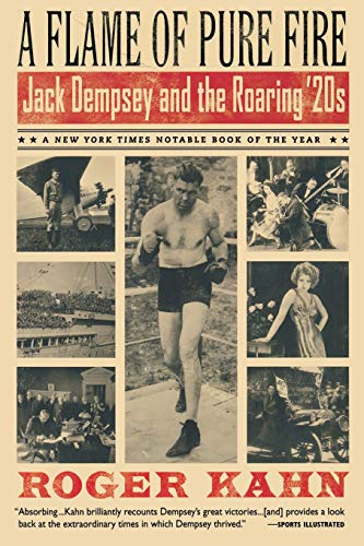 A Flame of Pure Fire: Jack Dempsey and the Roaring '20s: Roger Kahn