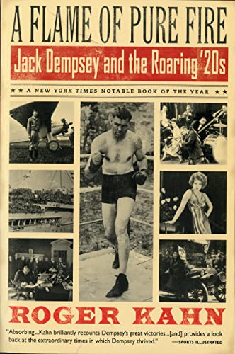 A Flame of Pure Fire: Jack Dempsey and the Roaring '20s (0156014149) by Kahn, Roger