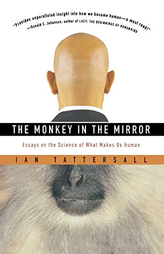9780156027069: The Monkey in the Mirror: Essays on the Science of What Makes Us Human