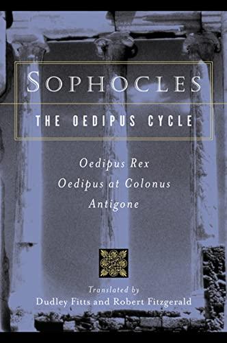 9780156027649: Sophocles, The Oedipus Cycle: Oedipus Rex, Oedipus at Colonus, Antigone