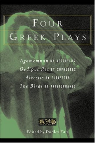 9780156027953: Four Greek Plays: The Agamemnon of Aeschylus/The Oedipus Rex of Sophocles/The Alcestis of Euripides/The Birds of Aristophanes
