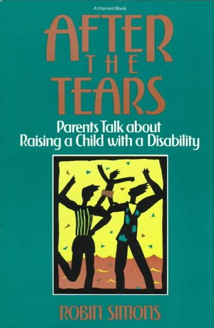9780156029001: After the Tears: Parents Talk about Raising a Child with a Disability