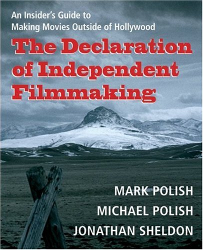 9780156029520: The Declaration of Independent Filmmaking: An Insider's Guide to Making Movies Outside of Hollywood