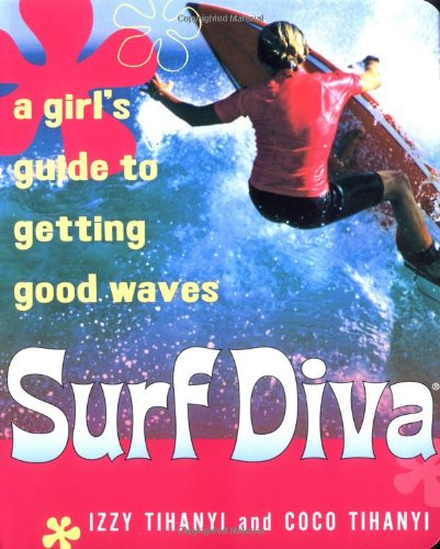 Surf Diva: A Girl's Guide To Getting Good Waves