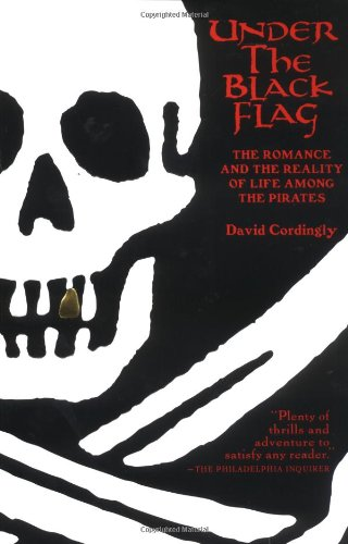 9780156029902: Under the Black Flag: The Romance and the Reality of Life Among the Pirates