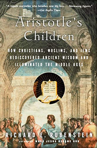 9780156030090: Aristotle's Children: How Christians, Muslims, and Jews Rediscovered Ancient Wisdom and Illuminated the Middle Ages