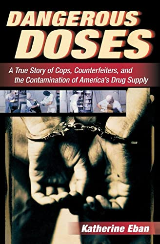9780156030854: Dangerous Doses: A True Story of Cops, Counterfeiters, and the Contamination of America's Drug Supply